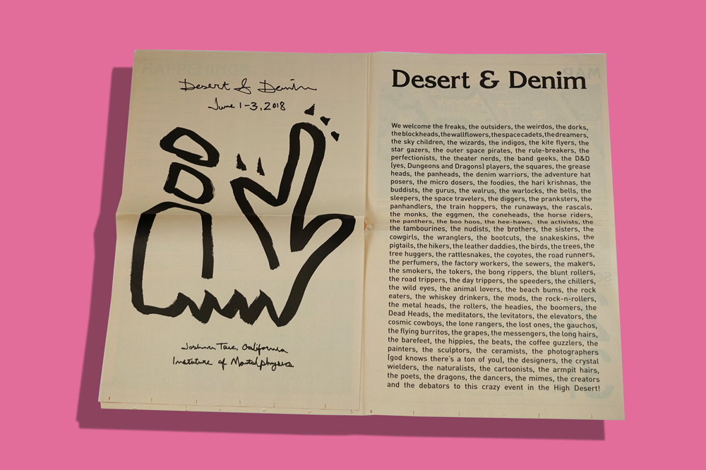 Desert and Denim is an annual festival for entrepreneur and artisans in Joshua Tree, California. The Desert Sun Times, a guide to the weekend's goings-on and map of the venue, is a nod to 1960's psych newspapers, like the San Franisco Oracle. Designer Jordan Vouga included a full-page event poster so attendees have a piece of artwork to bring home with them.