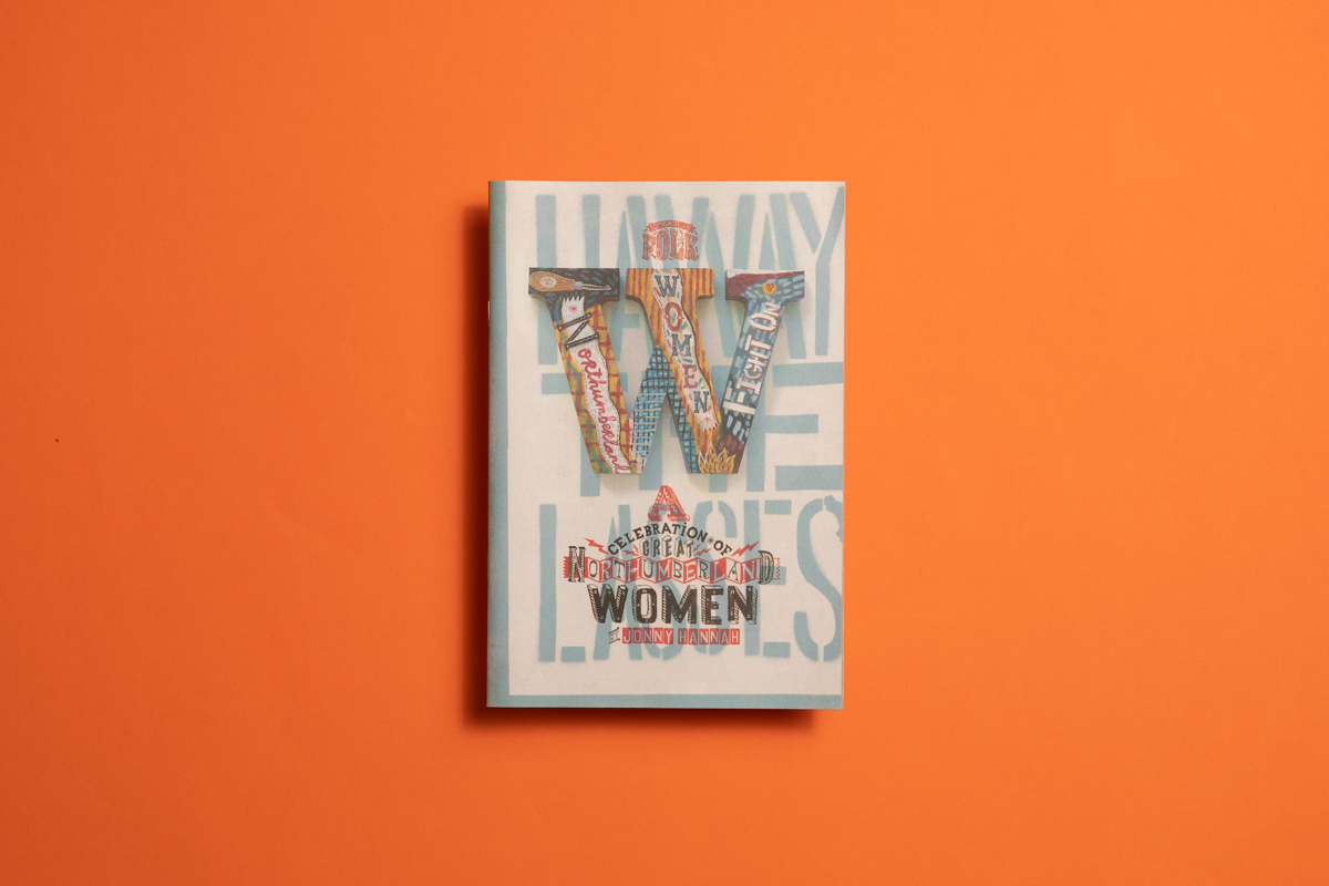 Northumberland Women, a newspaper created by Jonny Hannah for Northumberland Folk. Printed by Newspaper Club.